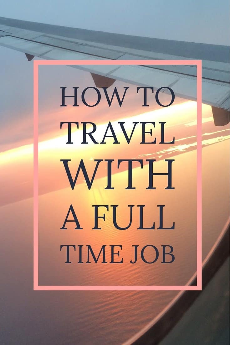 How to Travel frequently while working full-time